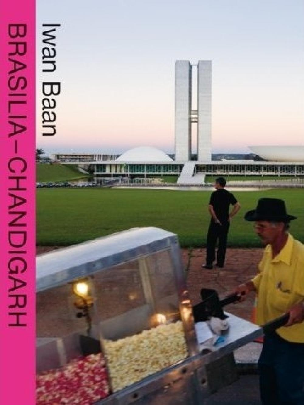 Brasilia Chandigarh Living with Modernity