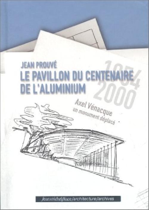 Jean Prouvé Le Pavillon du centenaire de l'aluminium, un monument déplacé