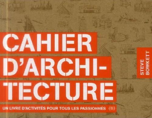 Cahier d'architecture - Un livre d'activités pour tous les passionnés