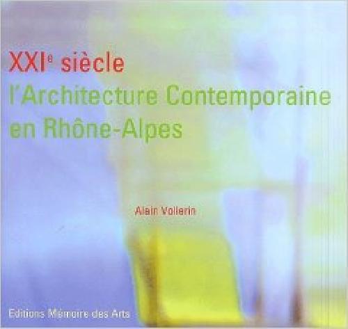 XXIe siècle l'architecture contemporaine en Rhône-Alpes