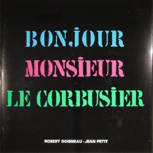 Robert Doisneau - Bonjour Monsieur Le Corbusier
