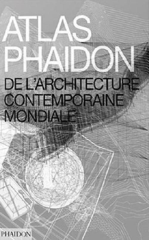 Atlas Phaidon de l'architecture contemporaine mondiale