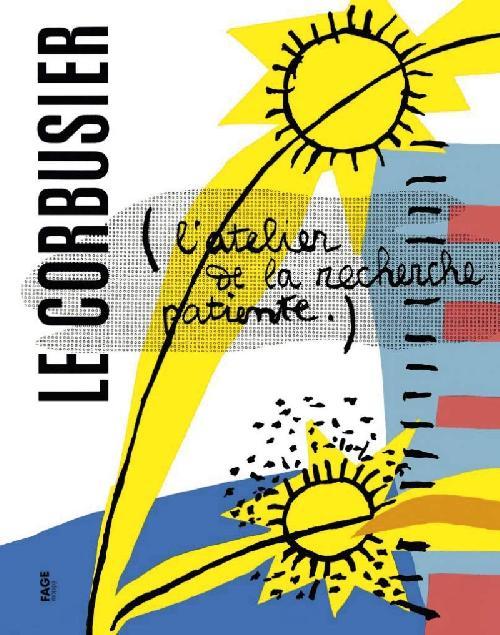 Le Corbusier L'atelier de la recherche patiente