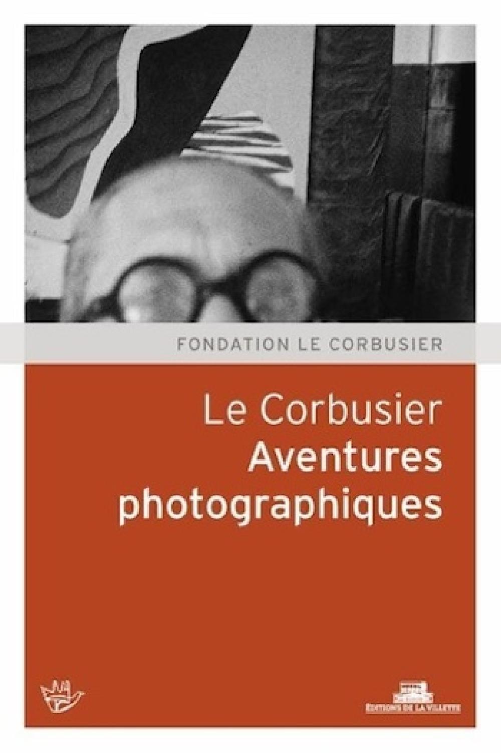 Aventures photographiques. Le Corbusier.