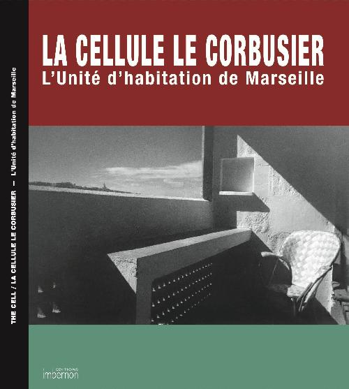 La Cellule / The Le Corbusier Cell. L'Unité d'habitation de Marseille