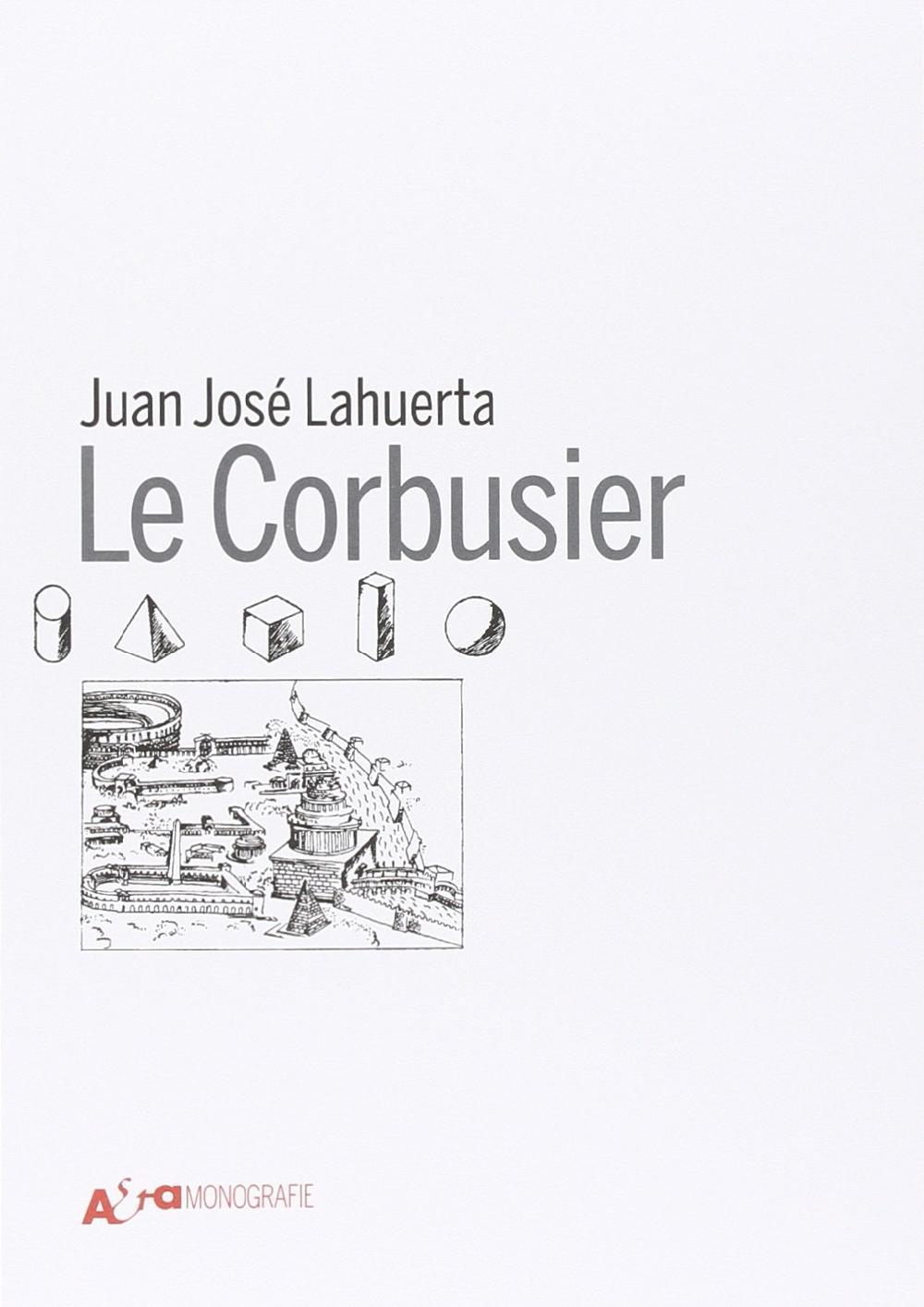 Le Corbusier - Juan José Lahuerta