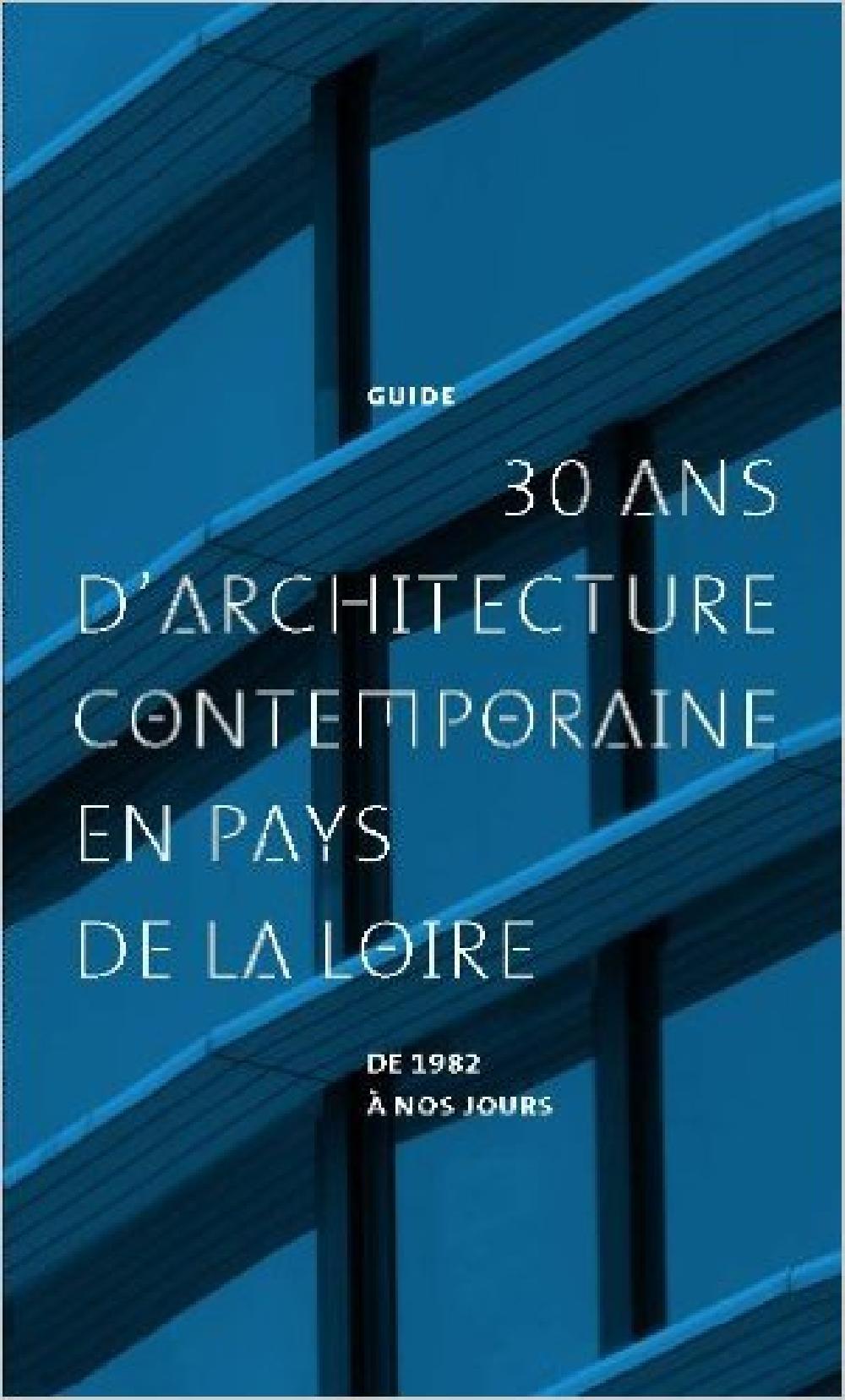 30 ans d'architecture contemporaine en pays de Loire