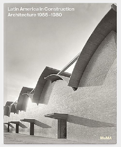 Latin America in Construction. Architecture 1955-1980