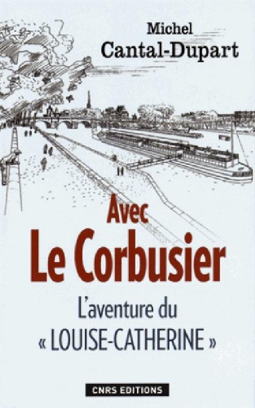 """Avec Le Corbusier. L'aventure du """"Louise-Catherine"""""""