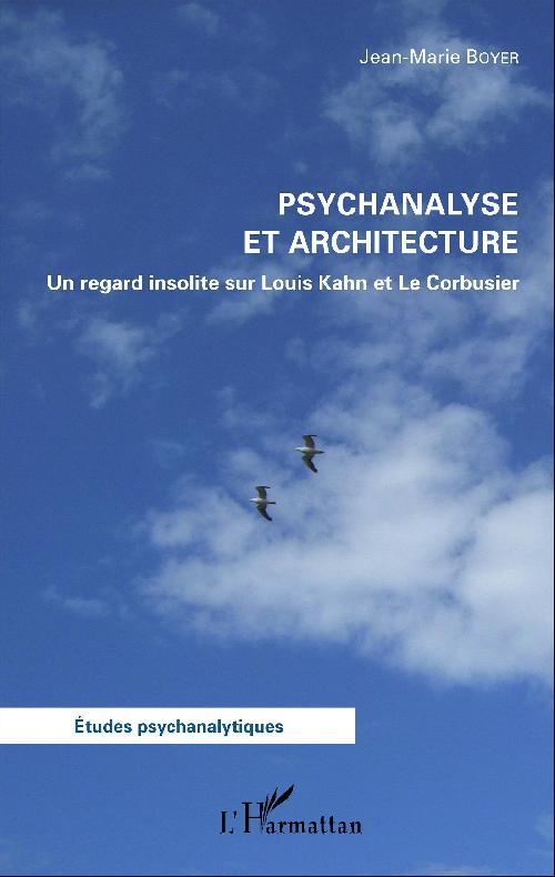 Psychanalyse et architecture. Un regard insolite sur Louis Kahn et Le Corbusier