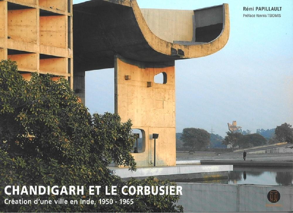 Chandigarh et Le Corbusier création d'une ville en Inde (version brochée)