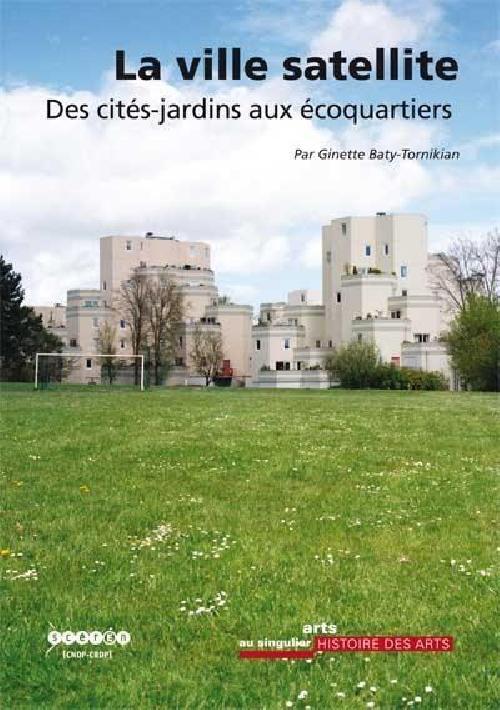 La ville satellite - Des cités-jardins aux écoquartiers