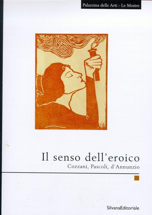 Il senso dell'eroico, 1949-1965. Cozzani, Pascoli, D'Annunzio.