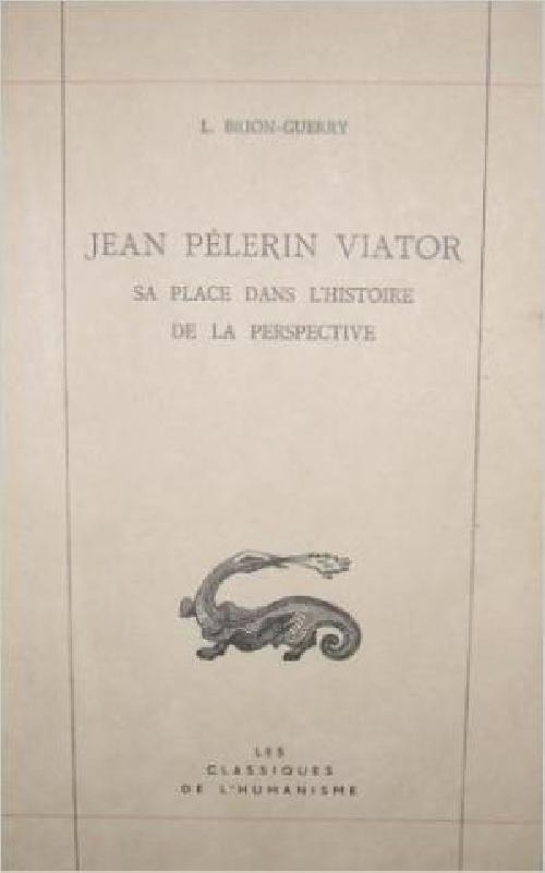 Jean Pélerin Viator. Sa place dans l'histoire de la perspective.