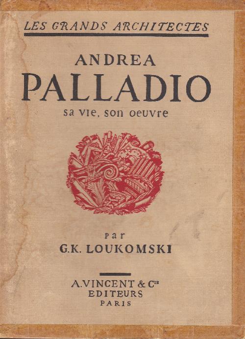 Andrea Palladio, sa vie, son oeuvre