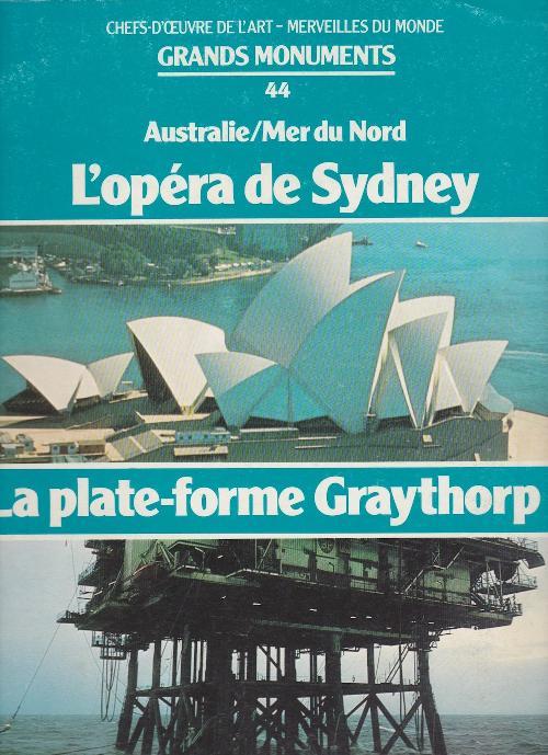 Grands monuments n°44 - L'Opéra de Sydney, la Plate-frome Graythorp