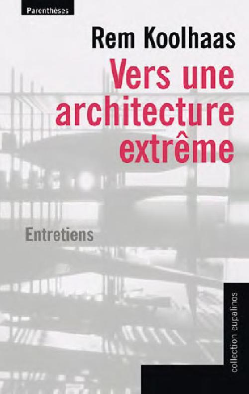 Vers une architecture extrême. Rem Koolhaas