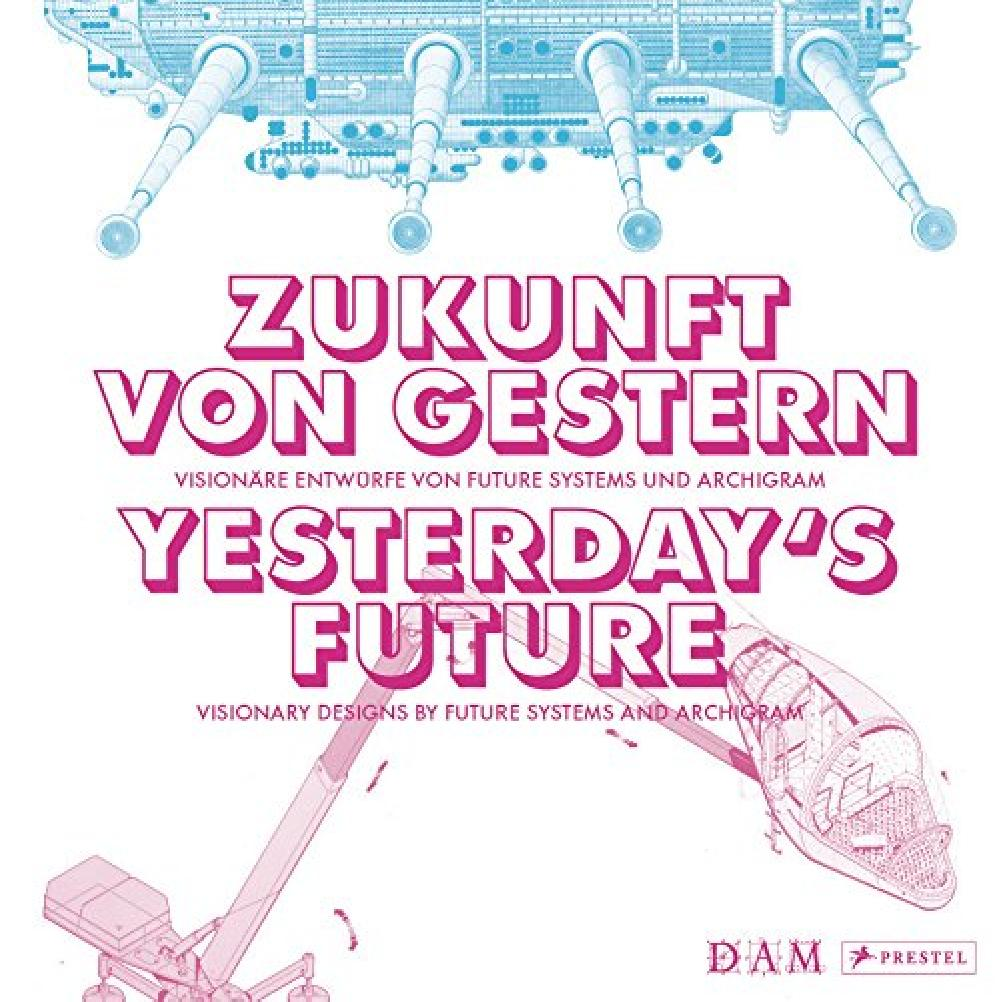 Yesterday's future visionary designs by Future systems and Archigram