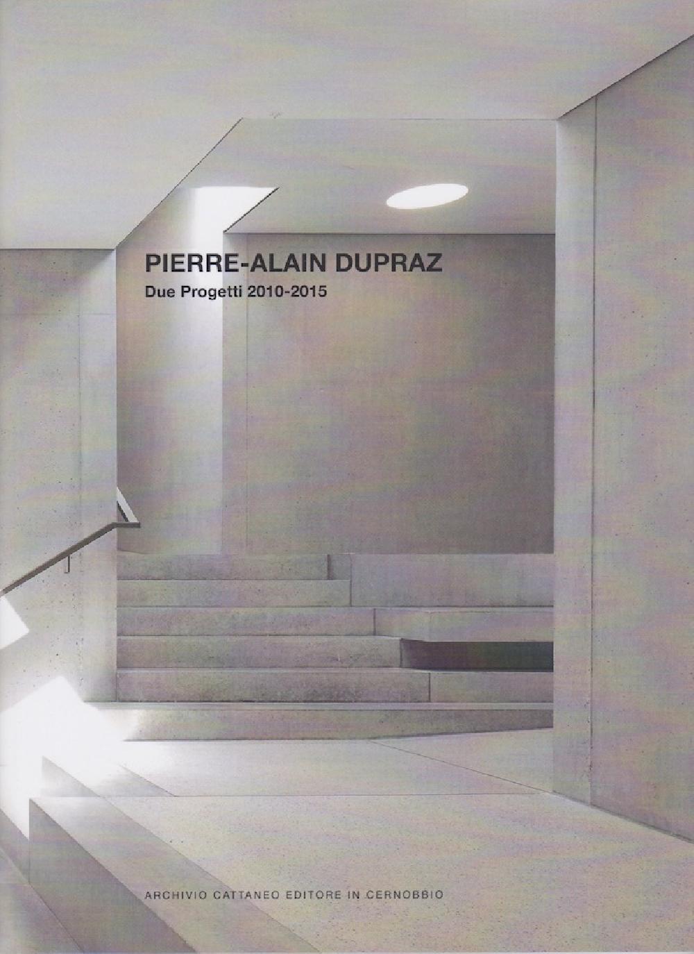 Pierre-Alain Dupraz Due Progetti 2010-2015