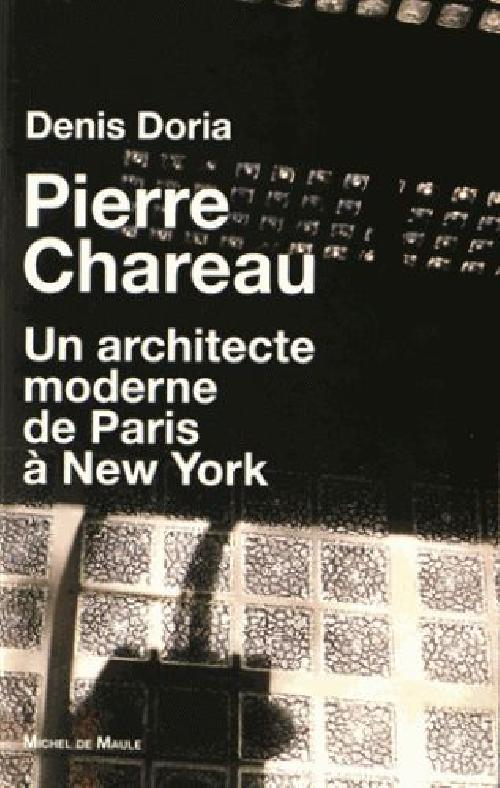 Pierre Chareau (1883-1950) / un architecte moderne de Paris à New York