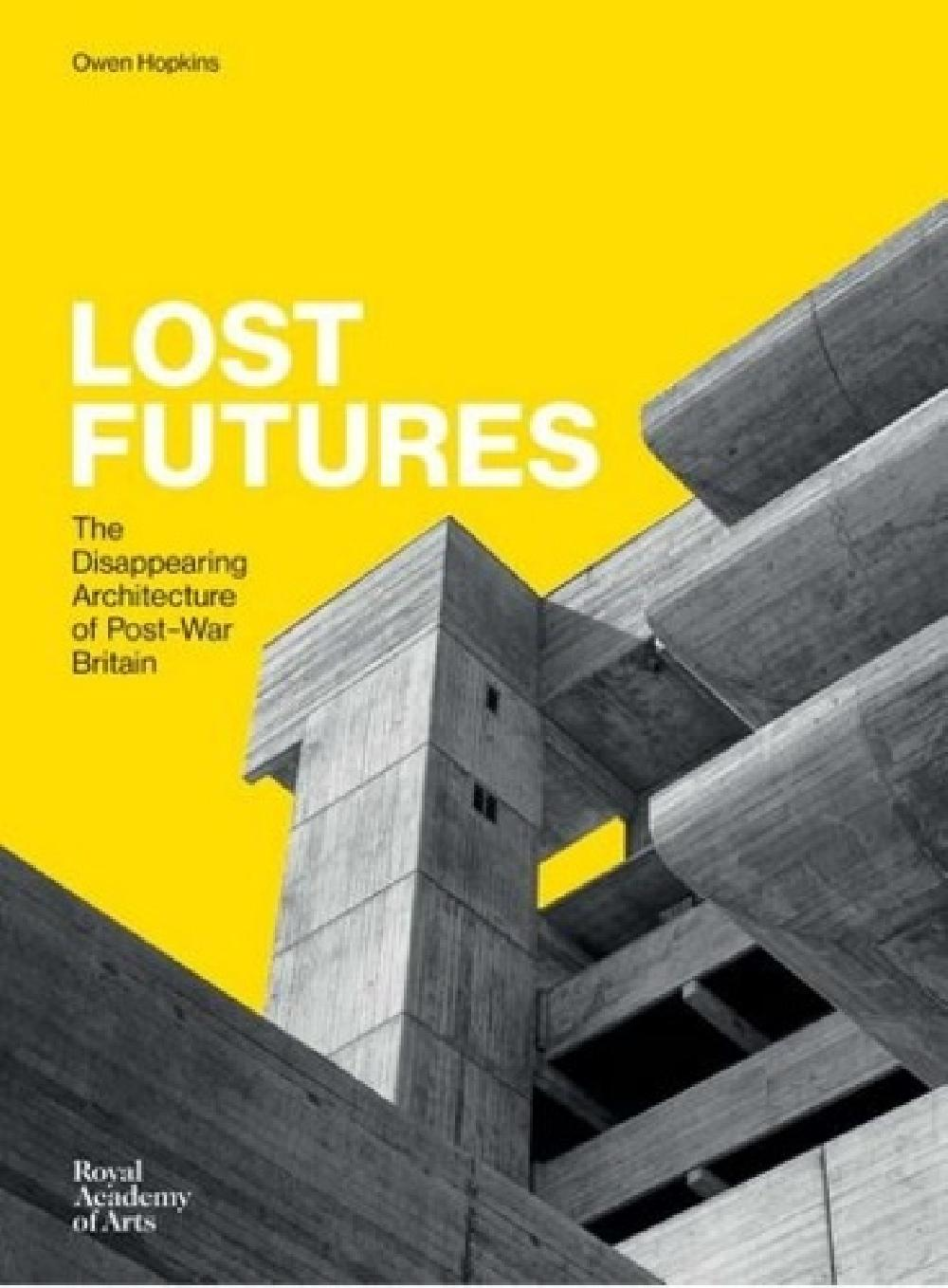 Lost Futures: The Disappearing Architecture of Post-War Britain