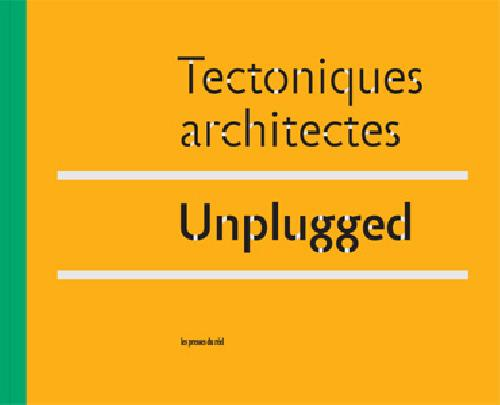 Tectoniques architectes Unplugged