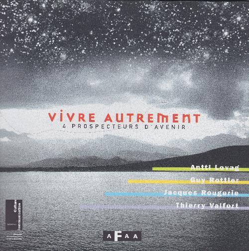 Vivre autrement. 4 prospecteurs d'avenir : Antti Lovag, Guy Rottier, Jacques Rougerie, Thierry Valfo