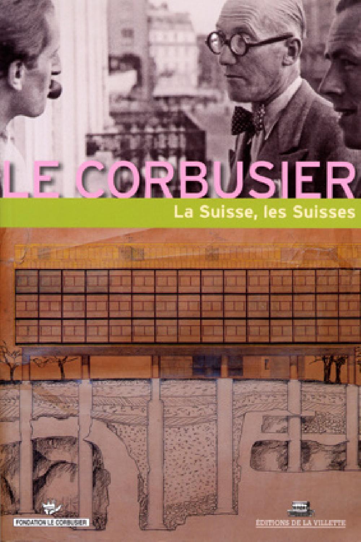 Le Corbusier, la Suisse, les Suisses