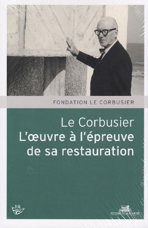 Le Corbusier - L'oeuvre à l'épreuve de sa restauration