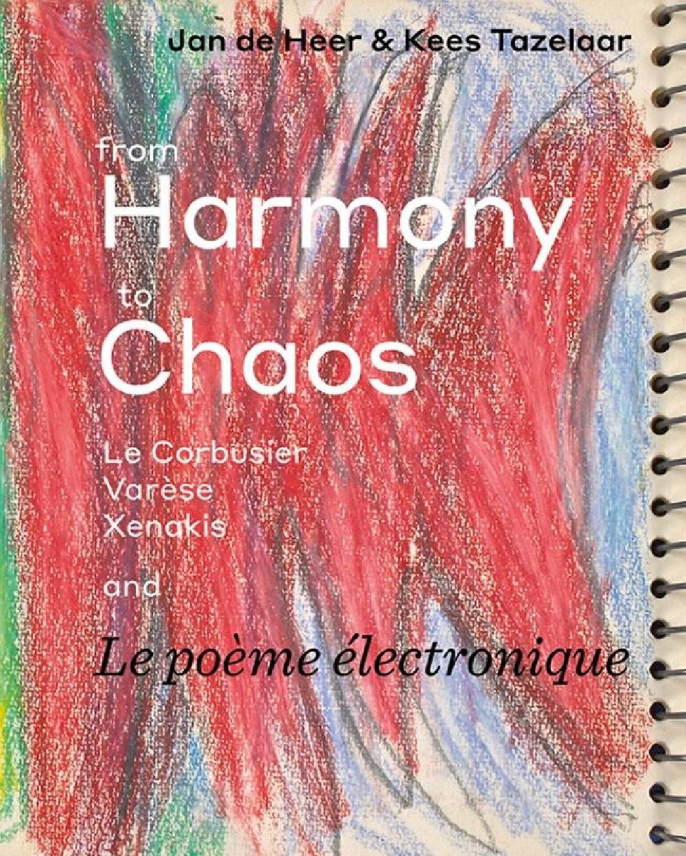 From Harmony to Chaos: Le Corbusier, Varèse, Xenakis and Le poème électronique