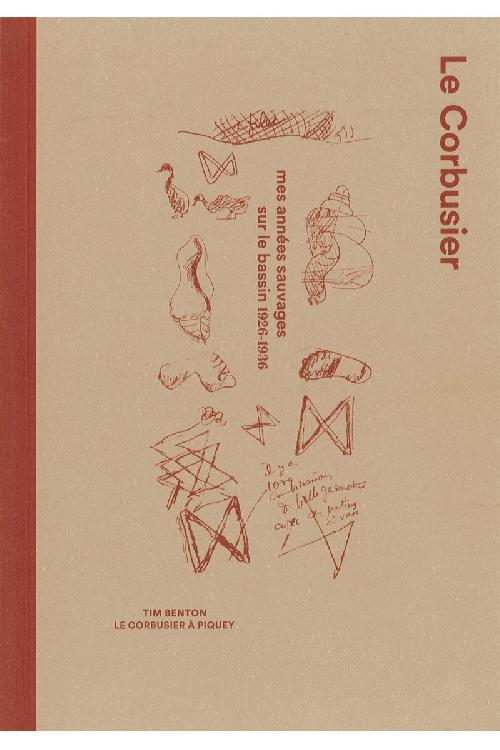 Le Corbusier. Mes années sauvages sur le bassin 1926-1936