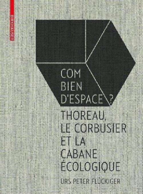 Combien d'espace ? Thoreau Le Corbusier et la cabane écologique