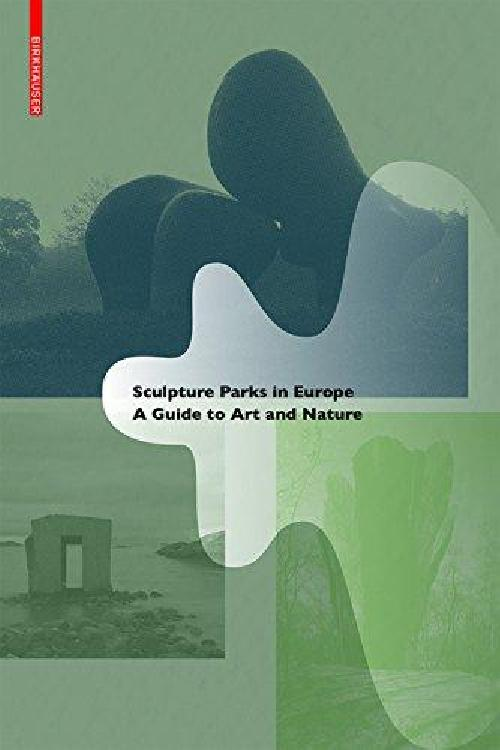 Sculpture Parks in Europe. A guide to Art and Nature