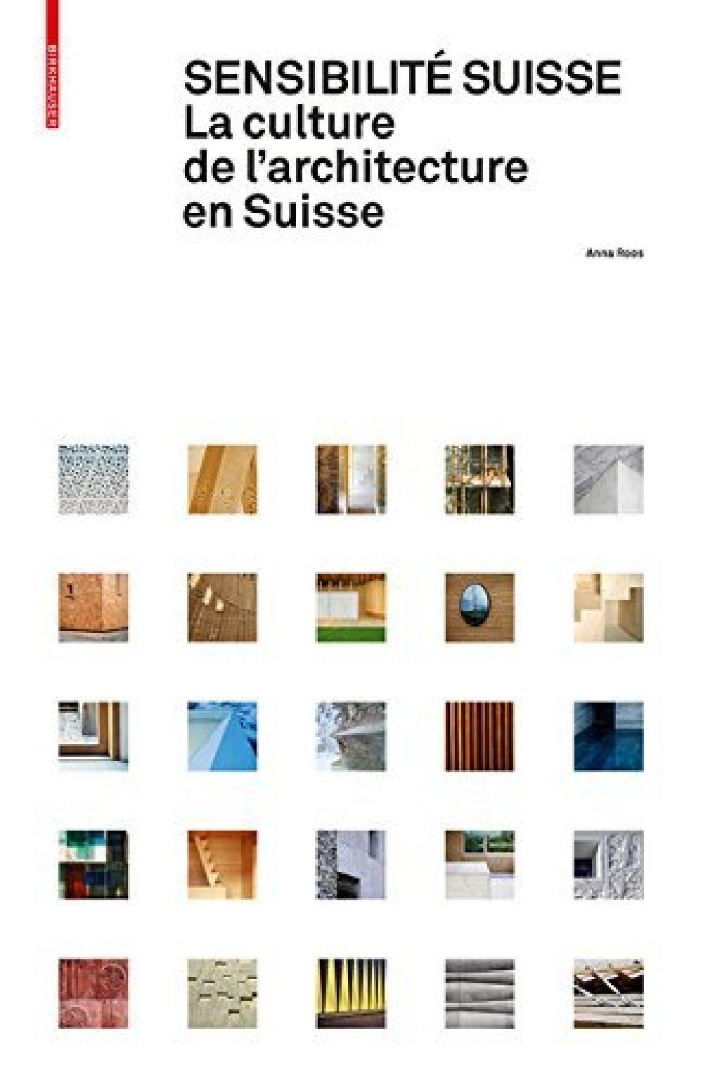 Sensibilité suisse. La culture de l'architecture en Suisse