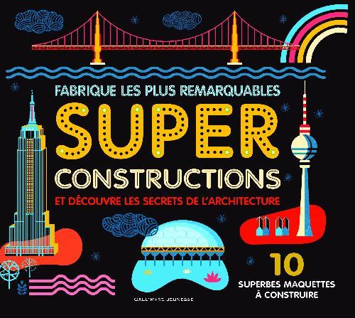 Super constructions. Dix superbes maquettes à construire