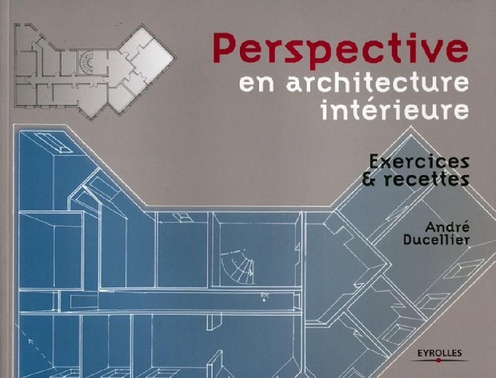 Perspective en architecture intérieure. Exercices et recettes