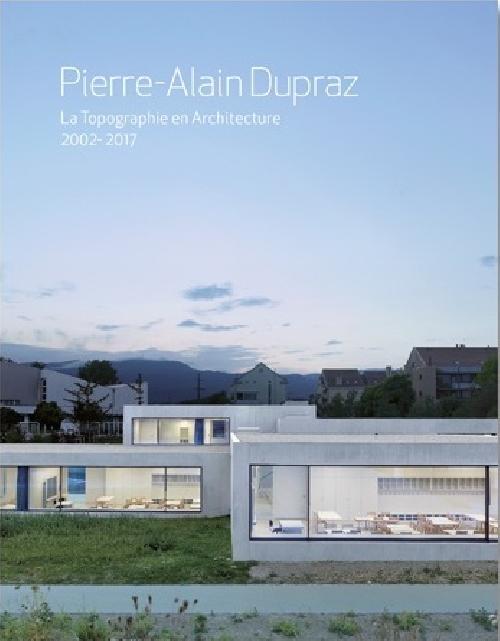 TC Pierre Alain Dupraz. La topographie en architecture 2002-2017