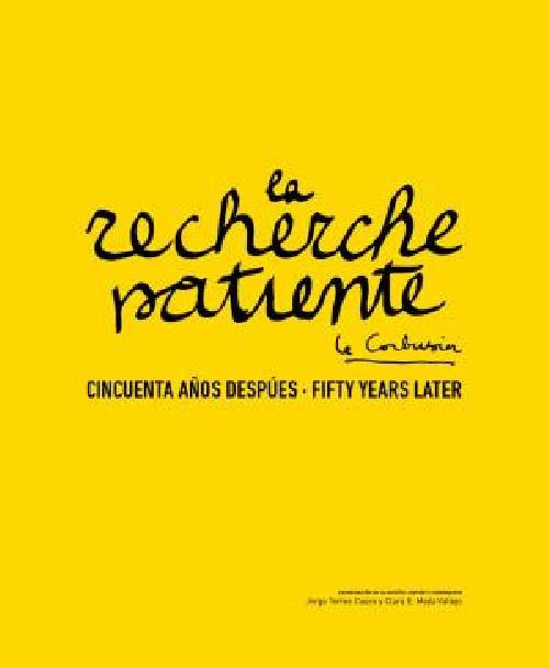 La recherche patiente. Le Corbusier fifty years later / cincuenta anos después
