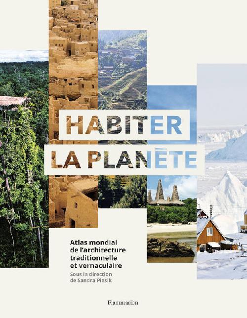 Habiter la planète - Atlas mondial de l'architecture traditionnelle et vernaculaire