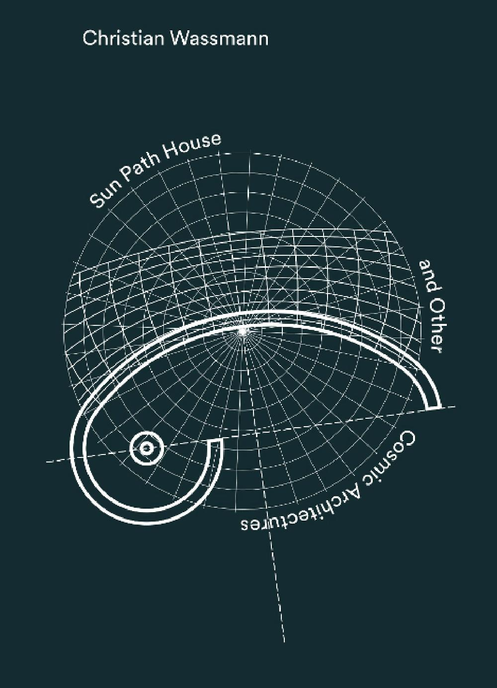 Christian Wassmann: Sun Path House and Other Cosmic Architectures