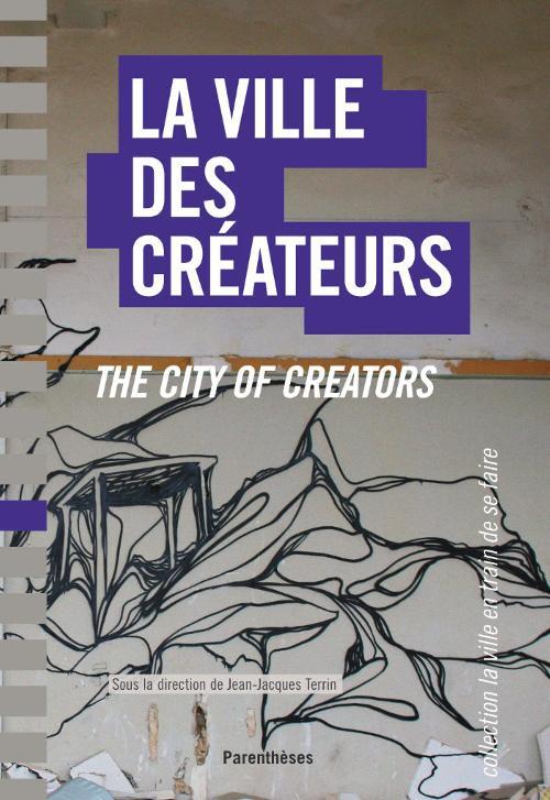 La ville des créateurs - Berlin, Birmingham, Lausanne, Lyon, Montpellier, Montréal, Nantes