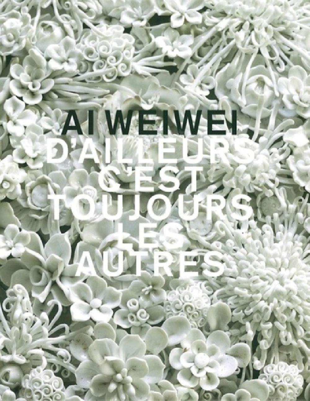 Ai Weiwei - D'ailleurs c'est toujours les autres
